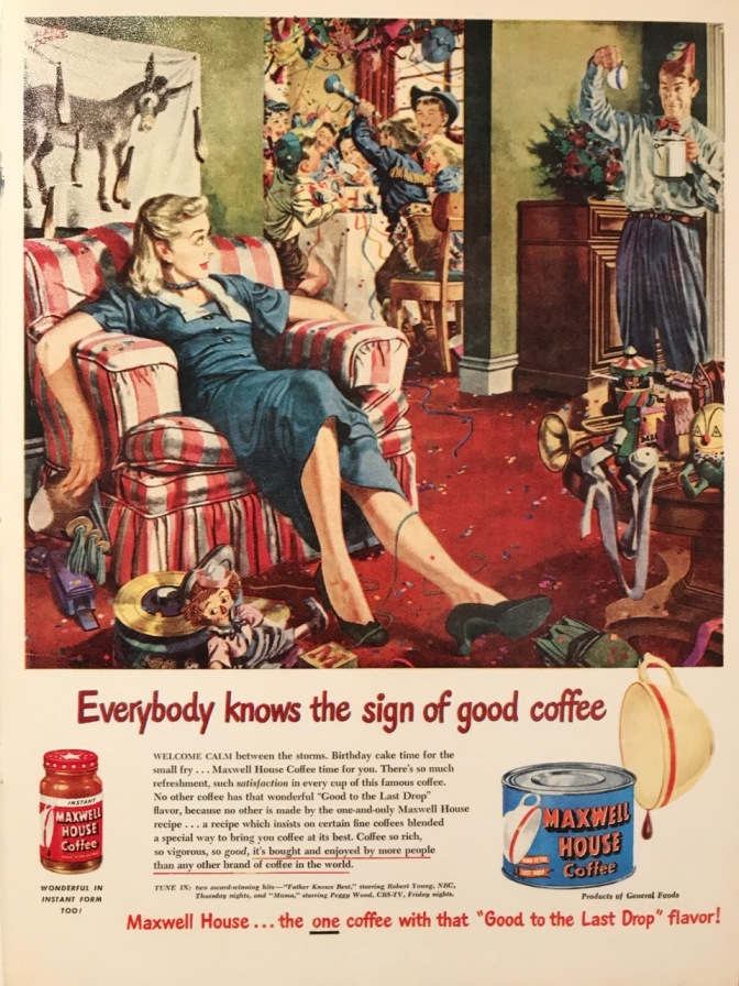 Maxwell House ad with image of wife resting wearily on chair while husband asks for more coffee and birthday party goes on in the living room. Text says EVERYBODY KNOWS THE SIGN OF GOOD COFFEE