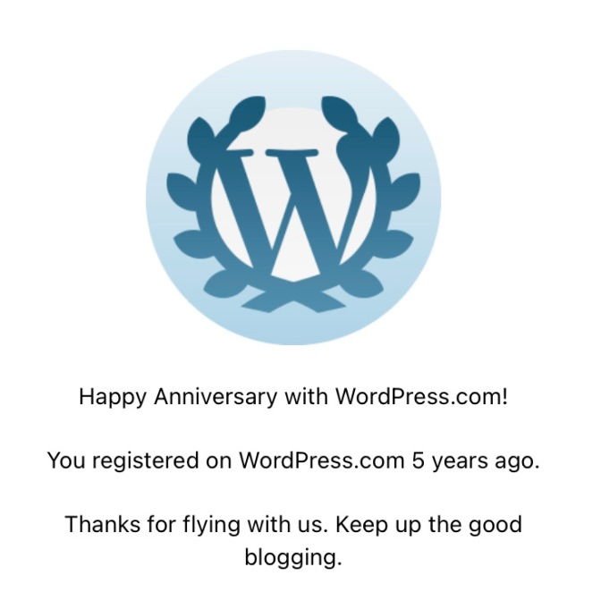 Image that says HAPPY ANNIVERSARY WITH WORDPRESS.COM! YOU REGISTERED ON WORDPRESS 5 YEARS AGO. THANKS FOR FLYING WITH US. KEEP UP THE GOOD BLOGGING.